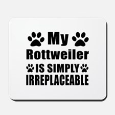 Rottweiler is simply irreplaceable Mousepad