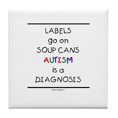 Autism ~ Labels go on soup cans Tile Coaster