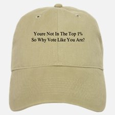 YOU'RE NOT IN THE TOP 1% ONE-PERCENT, WHY VOTE Baseball Baseball Cap