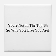 YOU'RE NOT IN THE TOP 1% ONE-PERCENT, Tile Coaster