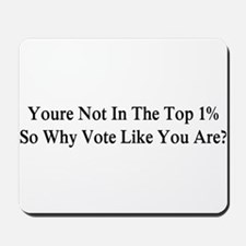 YOU'RE NOT IN THE TOP 1% ONE-PERCENT, WH Mousepad
