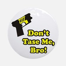 Don't Tase Me Ornament (Round)
