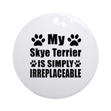 Skye Terrier is simply irreplaceabl Round Ornament
