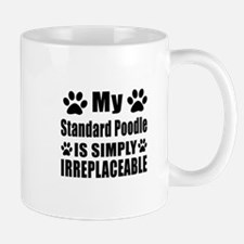 Standard Poodle is simply irreplaceable Mug