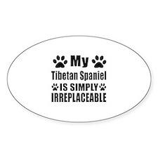 Tibetan Spaniel is simply irreplace Decal