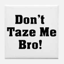 Don't Taze Me Bro! Tile Coaster