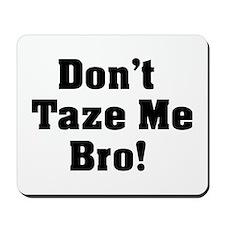 Don't Taze Me Bro! Mousepad