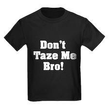 Don't Taze Me Bro! T
