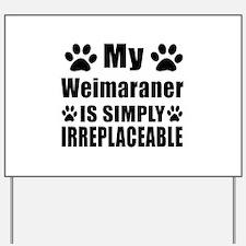 Weimaraner is simply irreplaceable Yard Sign