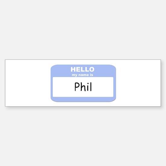 My Name is Phil Bumper Bumper Bumper Sticker