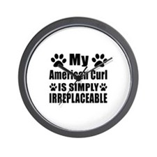 My American Curl cat is simply irreplac Wall Clock