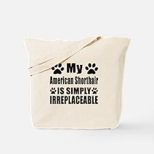 My American Shorthair cat is simply irrep Tote Bag