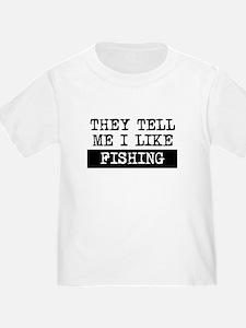 They Tell Me I Like Fishing T-Shirt