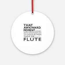 Flute Awkward Moment Designs Round Ornament
