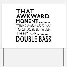 Double bass Awkward Moment Designs Yard Sign