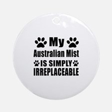 My Australian Mist cat is simply ir Round Ornament