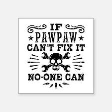 "If PawPaw Can't Fix It No O Square Sticker 3"" x 3"""