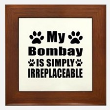 My Bombay cat is simply irreplaceable Framed Tile