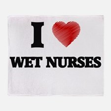 I love Wet Nurses (Heart made from w Throw Blanket