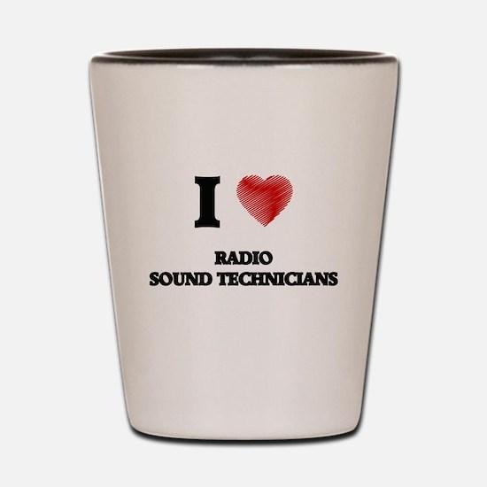 I love Radio Sound Technicians (Heart m Shot Glass