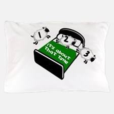 IT'S ABOUT THAT TIME - BED TIME Pillow Case