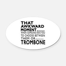 Trombone Awkward Moment Designs Oval Car Magnet