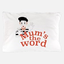 Mums the Word Pillow Case