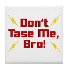 Don't Tase Me Bro Tile Coaster
