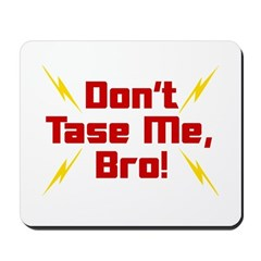 Don't Tase Me Bro Mousepad