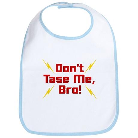 Don't Tase Me Bro Bib