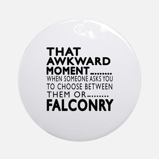Falconry Awkward Moment Designs Round Ornament