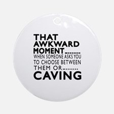 Caving Awkward Moment Designs Round Ornament