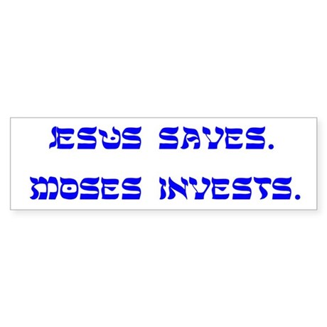 Jesus Saves/ Moses Invests Bumper Sticker
