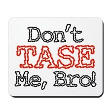 Don't Tase Me, Bro! Mousepad