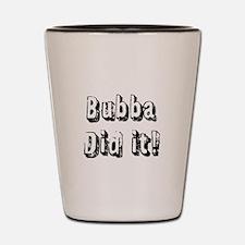 Bubba Did It! Shot Glass