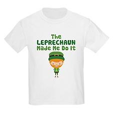 Leprechaun Made Me T-Shirt