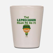 Leprechaun Made Me Shot Glass