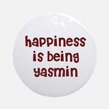 happiness is being Yasmin Ornament (Round)