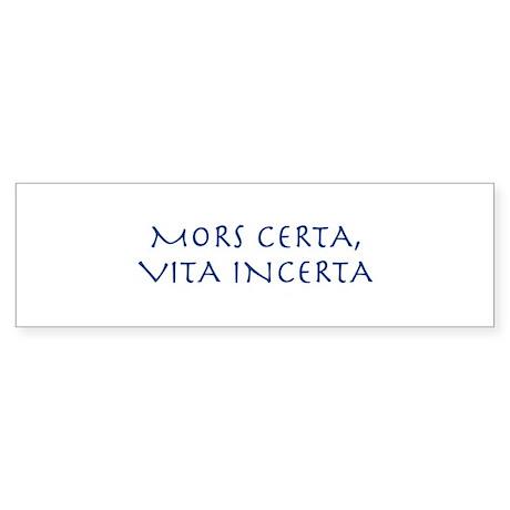 MORS CERTA, VITA INCERTA Bumper Sticker