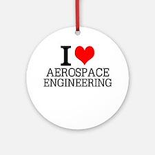 I Love Aerospace Engineering Round Ornament