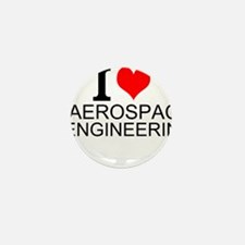 I Love Aerospace Engineering Mini Button