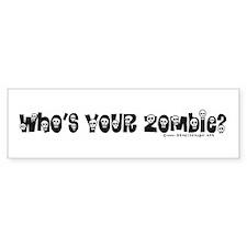 Whose your Zombie? Halloween Bumper Bumper Sticker