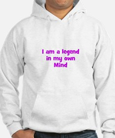 I am a legend in my own Mind Hoodie