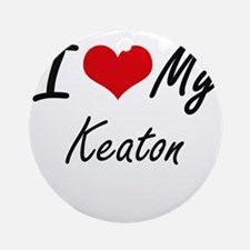 I Love My Keaton Round Ornament