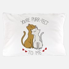 You're Purr-fect to Me Pillow Case