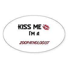 Kiss Me I'm a ZOOPATHOLOGIST Oval Decal