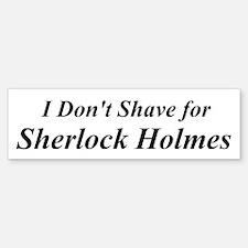 I Dont Shave For Sherlock Holmes Bumper Bumper Bumper Sticker