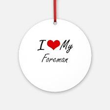 I Love My Foreman Round Ornament