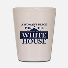 A Woman's Place is in the White House Shot Glass