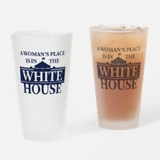 A Woman's Place is in the White Hou Drinking Glass